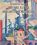 img - for The Industrial Legacy of High Point, N. C. and Highland Cotton Mills Village book / textbook / text book