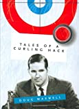 Tales of a Curling Hack, Doug Maxwell, 1552858014