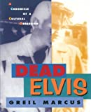 Dead Elvis: A Chronicle of a Cultural Obsession, Greil Marcus, 0674194225