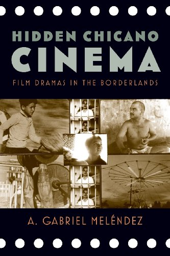 Hidden Chicano Cinema: Film Dramas in the Borderlands (Latinidad: Transnational Cultures in the United States) (Chicano Cinema)