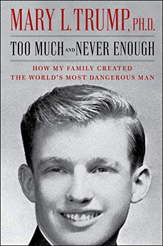 Book Cover: Too Much and Never Enough: How My Family Created the World's Most Dangerous Man