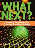 img - for What Next? Futuristic Scenarios for Creative Problem Solving book / textbook / text book