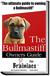 The Bullmastiff Owners Guide for Brainiacs