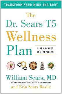 Book Cover: The Dr. Sears T5 Wellness Plan: Transform Your Mind and Body, Five Changes in Five Weeks