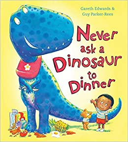Never ask a dinosaur to dinner gareth edwards guy parker rees never ask a dinosaur to dinner gareth edwards guy parker rees 9780545812962 amazon books fandeluxe Image collections