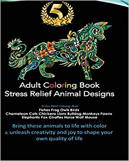 Adult Coloring Book Provides Stress Relief With Best Selling Animal Kingdom Designs Of Fishes Frog Owls Birds Chameleon Cats Chickens Lions Bulldog And Joy
