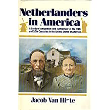 Netherlanders in America: A Study of Emigration and Settlement in the 19th and 20th Centuries in the United States of America