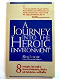 A Journey into the Heroic Environment: 8 Principles That Lead to Greater Productivity, Quality, Job Satisfaction, and P rofits by Robert Lebow (1995-02-01)