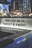 Public Art and the Fragility of Democracy: An Essay in Political Aesthetics
