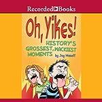 Oh Yikes!: History's Grossest, Wackiest Moments | Joy Masoff