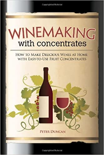 Winemaking with Concentrates: How to Make Delicious Wine at