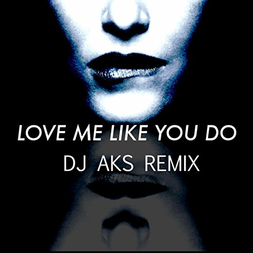 Love Mashup Songs Download: Love Me Like You Do (DJ AKS Remix) By DJ AKS On Amazon