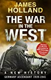 The War in the West - A New History: Volume 1: Germany Ascendant 1939-1941