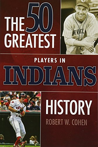 50 Greatest Players in Indians History [Robert W. Cohen] (Tapa Blanda)