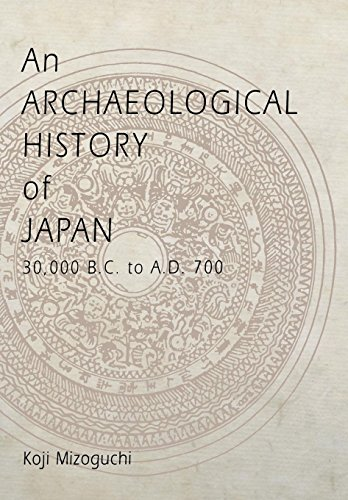 An Archaeological History of Japan, 30,000 B.C. to A.D. 700 (Archaeology, Culture, and Society)