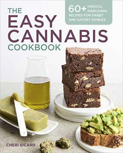 The Easy Cannabis Cookbook: 60+ Medical Marijuana Recipes