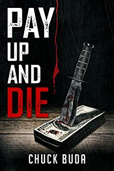 Pay Up and Die: A Dark Psychological Thriller (The Debt Collector Series Book 1) by [Buda, Chuck]