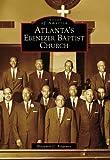 Atlanta's Ebenezer Baptist Church (Images of America) by Benjamin C. Ridgeway front cover