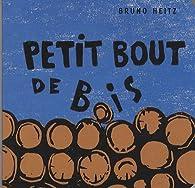 Petit bout de bois par Bruno Heitz