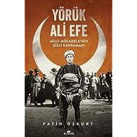 Yörük Ali Efe: Milli Mücadele'nin Gizli Kahramanı: Milli Mücadele'nin Gizli Kahramanı