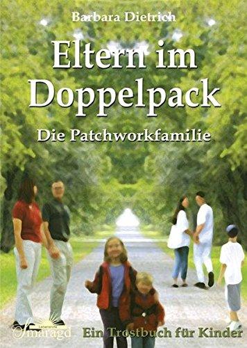 Eltern im Doppelpack: Die Patchworkfamilie. Ein Trostbuch für Kinder