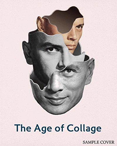 The Age of Collage: Contemporary Collage in Modern Art by D Busch