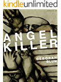Angel Killer: A True Story of Cannibalism, Crime Fighting, and Insanity in New York City (Kindle Single)