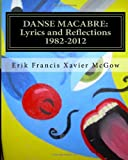 DANSE MACABRE: Lyrics and Reflections 1982-2012, Erik McGow, 1495402142