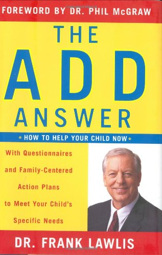 The ADD Answer: How to Help Your Child Now--With Questionnaires and Family-Centered Action Plans to Meet Your Child's Specific Needs (Best Diet For Hyperactive Child)