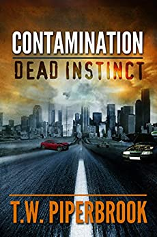 Contamination: Dead Instinct (Contamination Post-Apocalyptic Zombie Series) by [Piperbrook, T.W.]