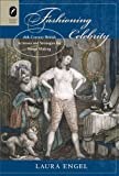 Fashioning Celebrity, Laura Engel, 0814211488