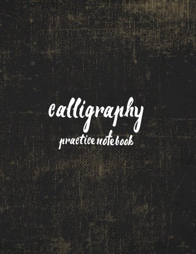 Calligraphy Practice NoteBook : Hand Lettering: Calligraphy Workbook : Vintage Journal: (Training, Exercises and Practice:Lettering calligraphy. Calligraphy book)
