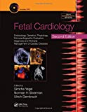 Fetal Cardiology: Embryology, Genetics, Physiology, Echocardiographic Evaluation, Diagnosis and Perinatal Management of Cardiac Diseases (Series in Maternal-fetal Medicine)