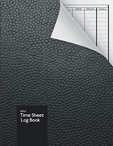 Simple Time Sheet Log Boook: Employee Time Log |  In And Out Sheet | 120 Pages with Template | Timesheet | Work Time Record Book | Work Hours | 8.5