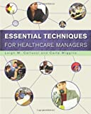 Essential Techniques for Healthcare Managers, Cellucci, Leigh W. and Wiggins, Carla, 1567933351