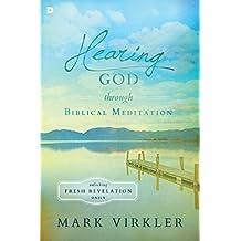 Hearing God through Biblical Meditation: Unlocking Fresh Revelation Daily