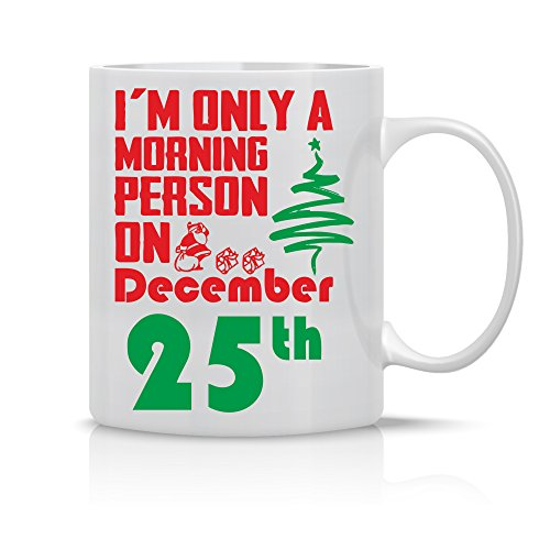 Im Only a Morning Person on December 25th - 11oz Ceramic Coffee Mug - Xmas Gift for Family and Friends- Christmas Holiday season Office Gifts - By CBT Mugs