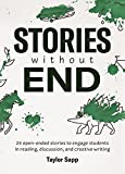 Stories Without End: 24 open-ended stories to engage students in reading, discussion, and creative writing