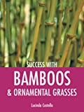 Success with Bamboos & Ornamental Grasses (Success with Gardening)