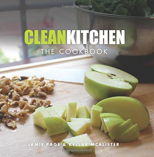 Clean Kitchen: The Cookbook by Jamie Page, Kellar McAlister
