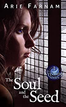 The Soul and the Seed: The Kyrennei Series Book One by [Farnam, Arie]