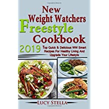 New  Weight Watchers Freestyle  Cookbook 2019: Top Quick & Delicious WW Smart Recipes For Healthy Living And Upgrade Your Lifestyle