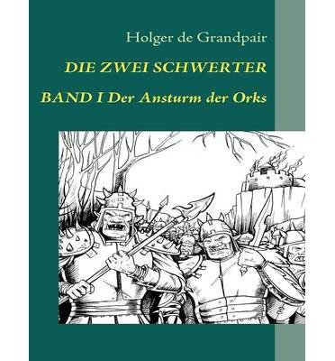 Download [ Die Zwei Schwerter, Band 1 (German) ] By Grandpair, Holger De ( Author ) [ 2009 ) [ Paperback ] pdf