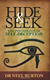 Hide and Seek : The Psychology of Self-Deception, Burton, Neel, 0956035361