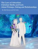 The Laws of Attraction: Christian Myths & Facts About Pickups, Dating and Relationships
