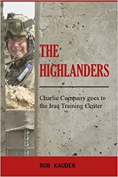 Book The Highlanders: Charlie Company goes to the Iraq Training Center [2008] (Author) Rob Kauder