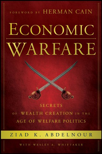 Economic Warfare: Secrets of Wealth Creation in the Age of Welfare Politics ebook