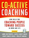 Co-Active Coaching: New Skills for Coaching People Toward Success in Work and, Life, Laura Whitworth, Karen Kimsey-House, Henry Kimsey-House, Phillip Sandahl, 0891061983