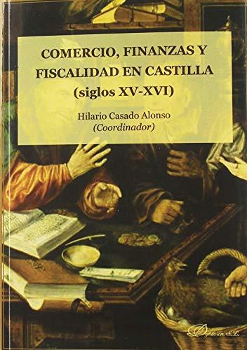 Comercio, finanzas y fiscalidad en Castilla (siglos XV y XVI) por Casado Alonso, Hilario
