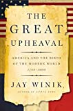 img - for The Great Upheaval: America and the Birth of the Modern World, 1788-1800 by Jay Winik (2007-09-11) book / textbook / text book